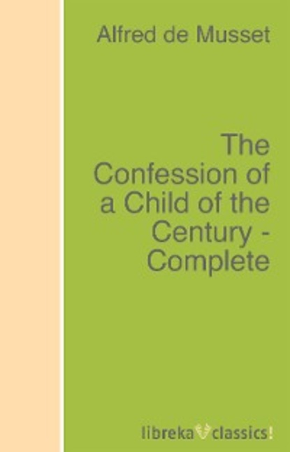 Alfred de Musset The Confession of a Child of the Century - Complete grisham j the confession isbn 9780440422952