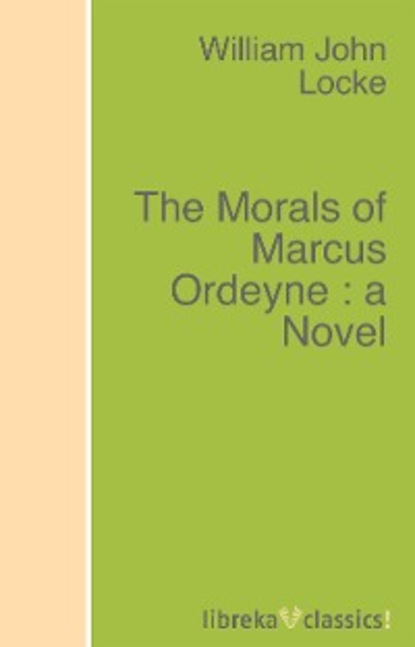 William John Locke The Morals of Marcus Ordeyne : a Novel canfield william a a history of the army experience of william a canfield