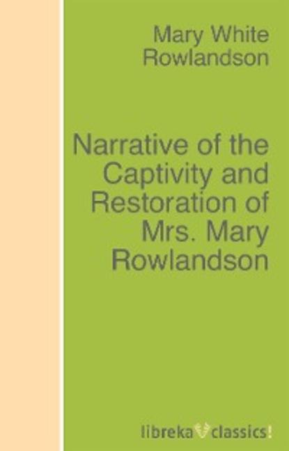 Mary White Rowlandson Narrative of the Captivity and Restoration of Mrs. Mary Rowlandson недорого