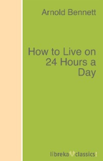Arnold Bennett How to Live on 24 Hours a Day arnold wesker roots a play