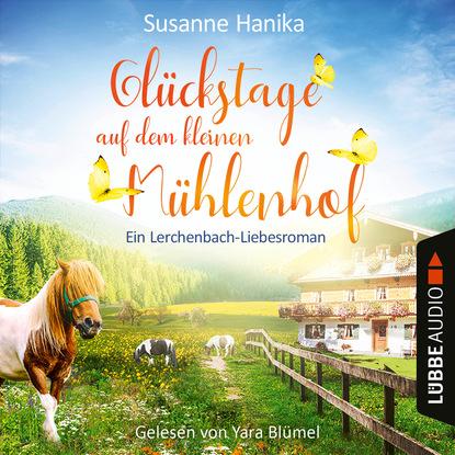 Susanne Hanika Glückstage auf dem kleinen Mühlenhof - Ein Lerchenbach-Liebesroman (Ungekürzt) alexandra liebert vier tage und ein leben lang