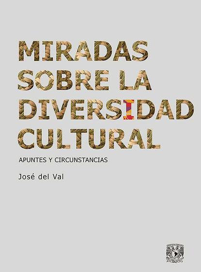 José del Val Miradas sobre la diversidad cultural carlos zolla la unam y los pueblos indígenas
