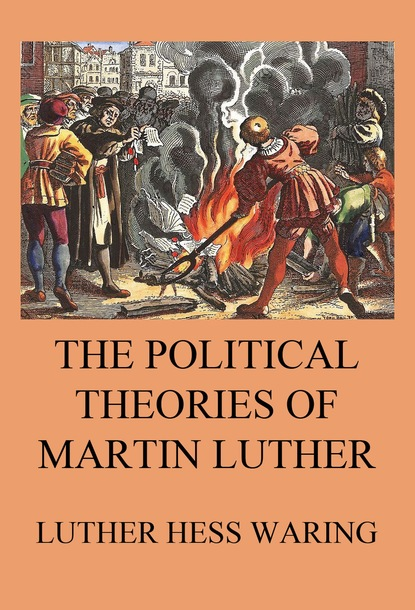 Luther Hess Waring The Political Theories of Martin Luther alexander nevzorov i was deprived of the right state banditry