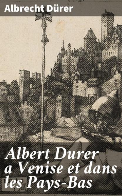 f godefroid un orage a venise op 58 Albrecht Durer Albert Durer a Venise et dans les Pays-Bas