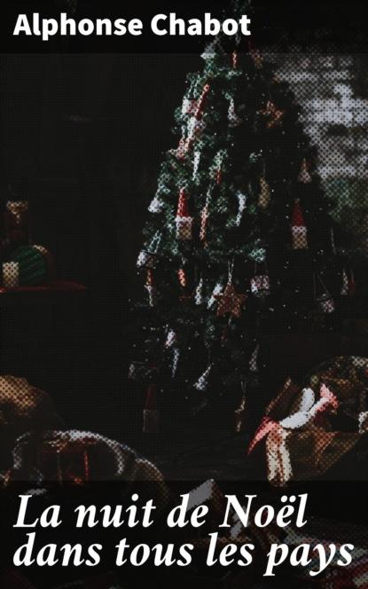 Фото - Alphonse Chabot La nuit de Noël dans tous les pays françois joseph noël les livres classiques de l empire de la chine t 1