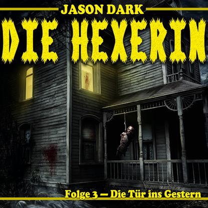 Jason Dark Die Tür ins Gestern - Die Hexerin, Folge 3 jason dark der beginn die hexerin folge 1