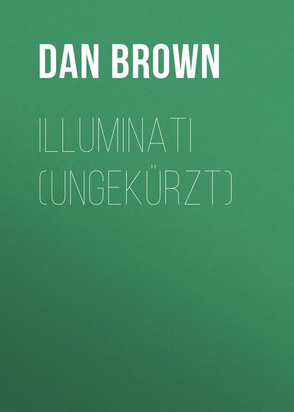 Дэн Браун — Illuminati (Ungek?rzt)