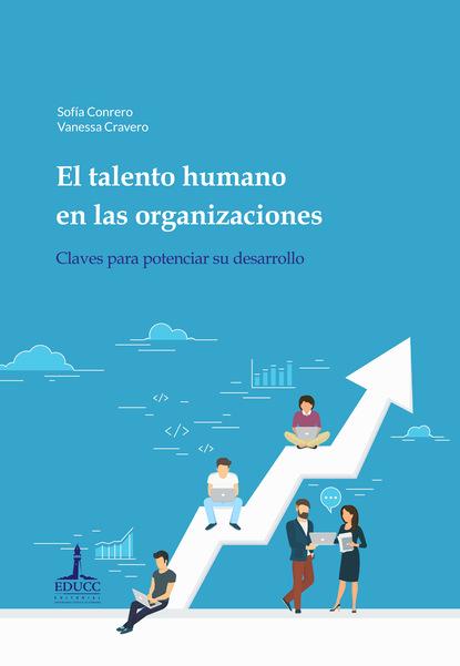 Sofía Conrero El talento humano en las organizaciones: claves para potenciar su desarrollo hugo valdez organizaciones sanas y enfermas