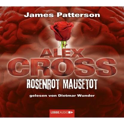 Rosenrot Mausetot - Alex Cross 6