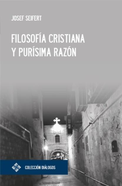 Josef Seifert Filosofía cristiana y purísima razón florian koch desarrollo e integración reflexiones sobre colombia y la unión europea