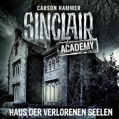 Carson Hammer John Sinclair, Sinclair Academy, Folge 7: Haus der verlorenen Seelen (Gekürzt) john ball in der hitze der nacht gekürzt