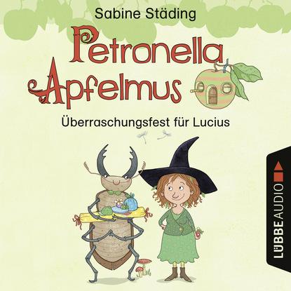 Sabine Städing Petronella Apfelmus - Überraschungsfest für Lucius (Hörspiel) sabine städing petronella apfelmus teil 7 hexenschnupfen fürchten sich heckenschrate der größte wichtel der welt