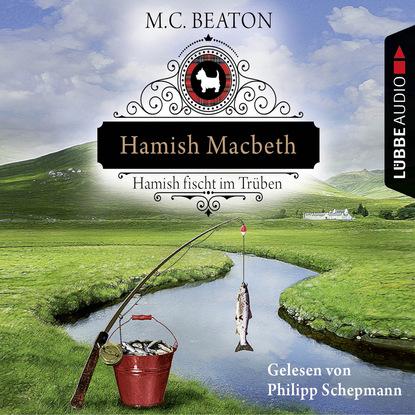 Hamish Macbeth fischt im Tr?ben - Schottland-Krimis 1