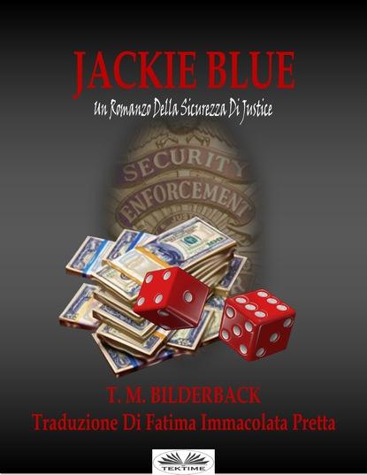 T. M. Bilderback Jackie Blue - Un Romanzo Della Sicurezza Di Justice платье jackie smart jackie smart mp002xw1h2d8