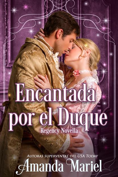 Amanda Mariel Encantada Por El Duque mercedes gallego nayeli el regalo del duque