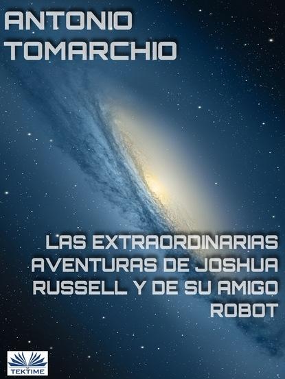 Фото - Antonio Tomarchio Las Extraordinarias Aventuras De Joshua Russell Y De Su Amigo Robot antonio de luca мокасины