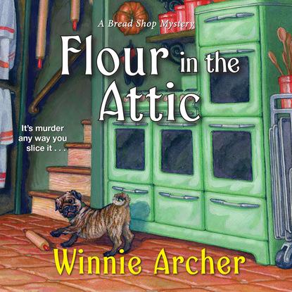 Winnie Archer Flour in the Attic - A Bread Shop Mystery 4 (Unabridged) aerosmith aerosmith toys in the attic