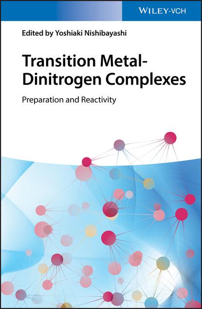 Yoshiaki Nishibayashi Transition Metal-Dinitrogen Complexes arvydas survila electrochemistry of metal complexes