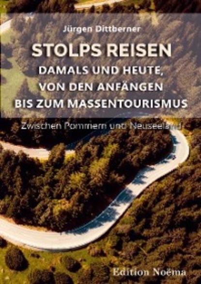 Jürgen Dittberner Stolps Reisen: Damals und heute, von den Anfängen bis zum Massentourismus