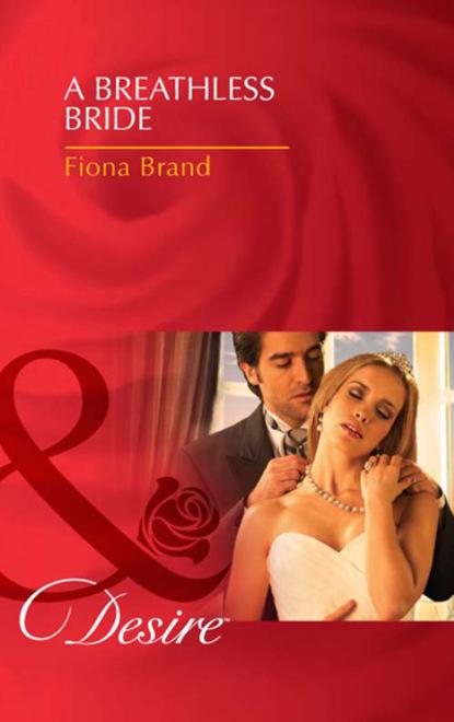 Fiona Brand A Breathless Bride недорого