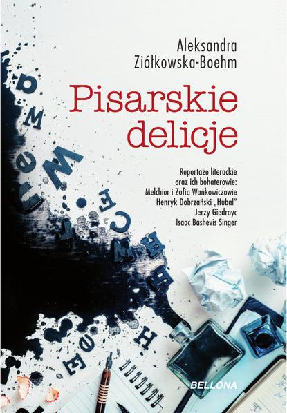 Aleksandra Ziółkowska-Boehm Pisarskie delicje