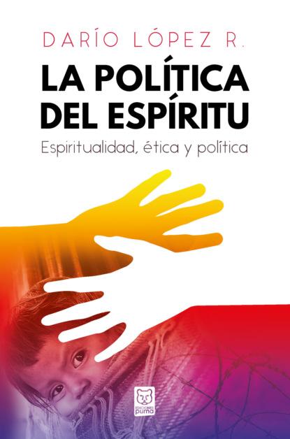 Darío López R. La política del Espíritu darío lópez el mensaje de los profetas