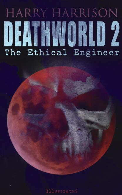 Фото - Harry Harrison Deathworld 2: The Ethical Engineer (Illustrated) jason mott the returned
