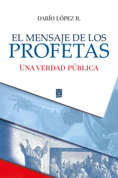 Darío López El mensaje de los profetas darío lópez el mensaje de los profetas