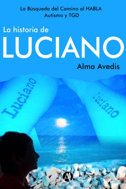 Alma Avedis La historia de Luciano claudio espínola lobos el caso de historia