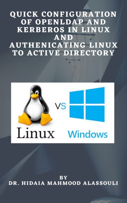 Dr. Hidaia Mahmood Alassouli Quick Configuration of Openldap and Kerberos In Linux and Authenicating Linux to Active Directory