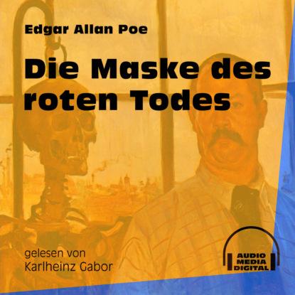 Эдгар Аллан По Die Maske des roten Todes (Ungekürzt) недорого