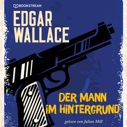 Фото - Edgar Wallace Der Mann im Hintergrund (Ungekürzt) edgar wallace der mann der alles wußte