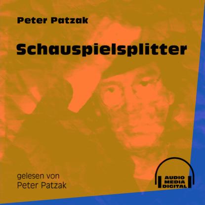 Фото - Peter Patzak Schauspielsplitter (Ungekürzt) peter patzak zwei flaschen ungekürzt