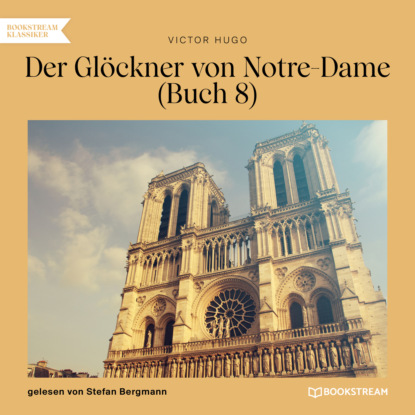 Der Gl?ckner von Notre-Dame, Buch 8 (Ungek?rzt)