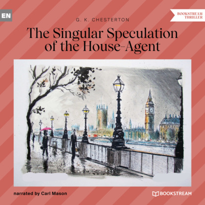 The Singular Speculation of the House-Agent (Unabridged)