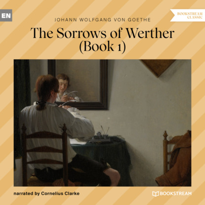 The Sorrows of Werther, Book 1 (Unabridged)