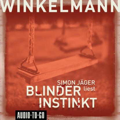Andreas Winkelmann Blinder Instinkt (Gekürzt)
