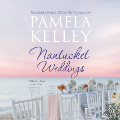 Фото - Pamela Kelley Nantucket Weddings - Nantucket Beach Plum Cove, Book 5 (Unabridged) cassandra parkin the beach hut unabridged