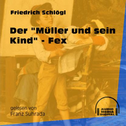 Friedrich Schlögl Der Müller und sein Kind - Fex (Ungekürzt)