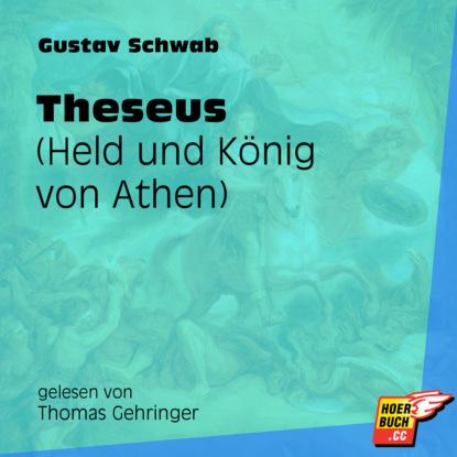 Gustav Schwab Theseus - Held und König von Athen (Ungekürzt) gustav schwab hausschatz morgenländischer märchen ungekürzt