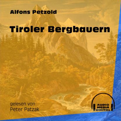 Фото - Alfons Petzold Tiroler Bergbauern (Ungekürzt) alfons petzold lina berger ungekürzt