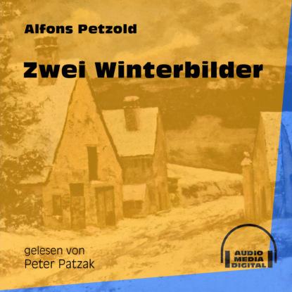 Фото - Alfons Petzold Zwei Winterbilder (Ungekürzt) alfons petzold lina berger ungekürzt