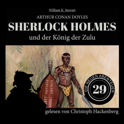 Фото - Sir Arthur Conan Doyle Sherlock Holmes und der König der Zulu - Die neuen Abenteuer, Folge 29 (Ungekürzt) sir arthur conan doyle sherlock holmes und der zorn zarathustras die neuen abenteuer folge 21 ungekürzt