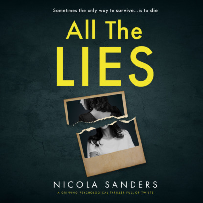 Nicola Sanders All The Lies - A gripping psychological thriller full of twists (Unabridged) недорого