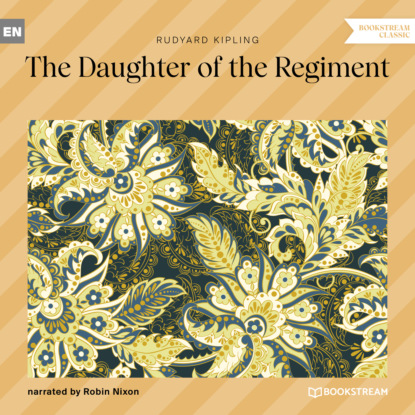 Редьярд Джозеф Киплинг The Daughter of the Regiment (Unabridged) недорого