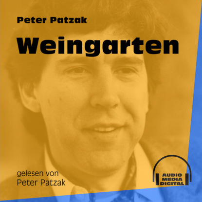 Фото - Peter Patzak Weingarten (Ungekürzt) peter patzak zwei flaschen ungekürzt