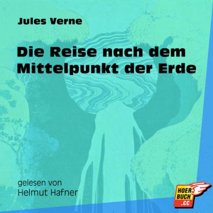 Jules Verne Die Reise nach dem Mittelpunkt der Erde (Ungekürzt) недорого