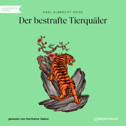 Фото - Karl Albrecht Heise Der bestrafte Tierquäler (Ungekürzt) karl albrecht heise list geht über gewalt ungekürzt