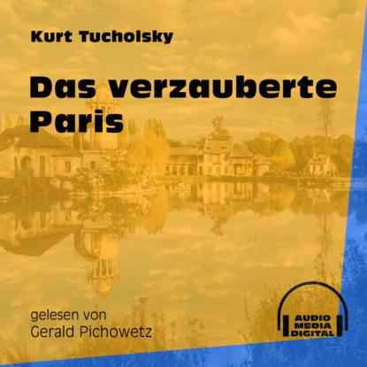 Kurt Tucholsky Das verzauberte Paris (Ungekürzt) kurt tucholsky das stimmengewirr