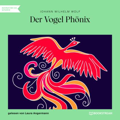Фото - Johann Wilhelm Wolf Der Vogel Phönix (Ungekürzt) franjo terhart der wolf der meere